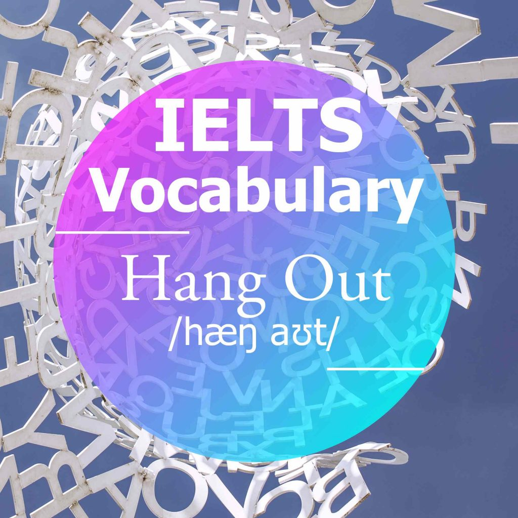 IELTS Vocabulary: 'Hang Out' (phrasal verb)