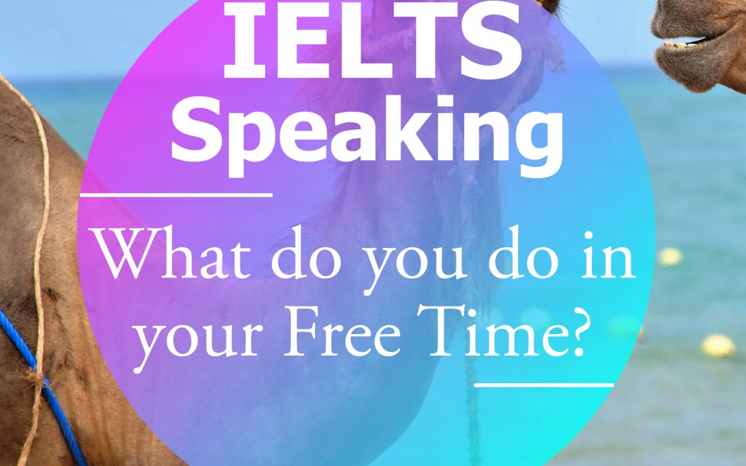 IELTS Speaking Model Answer – What do you do in your Free Time?