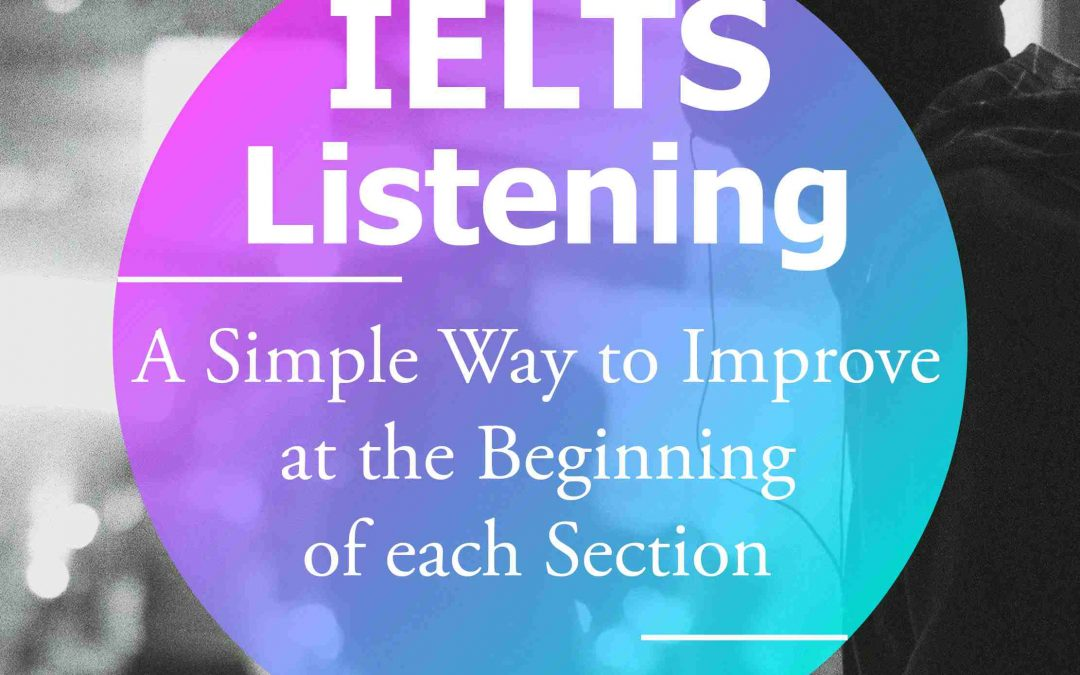 IELTS Listening Tips: A Simple Way to Improve at the Beginning of each Section