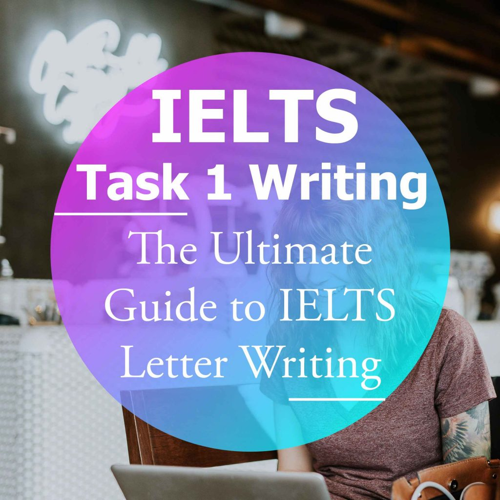 IELTS Writing Task 1: The Ultimate Guide to Letter Writing (General Training)