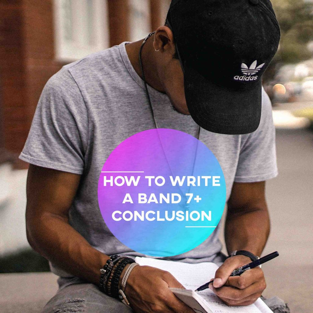 IELTS Writing Task 2: How to Write a Band 7+ Conclusion
