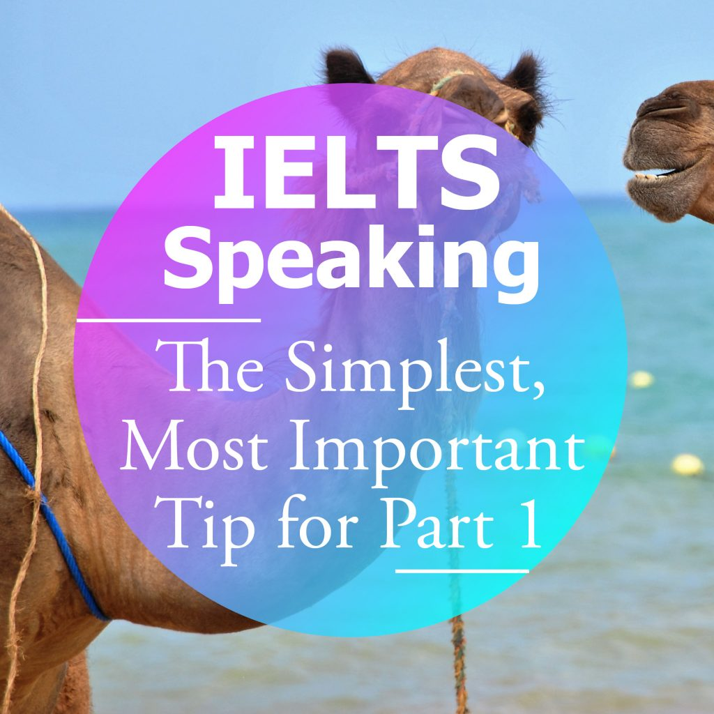 The Simplest, Most Important Tip for Part 1 IELTS Speaking Preparation
