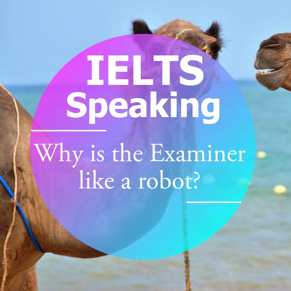 Why is the Examiner like a Robot in IELTS Speaking?