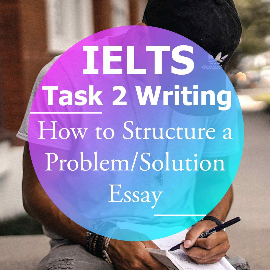 IELTS Writing Task 2: How to Structure a 'Problem and Solution' Essay