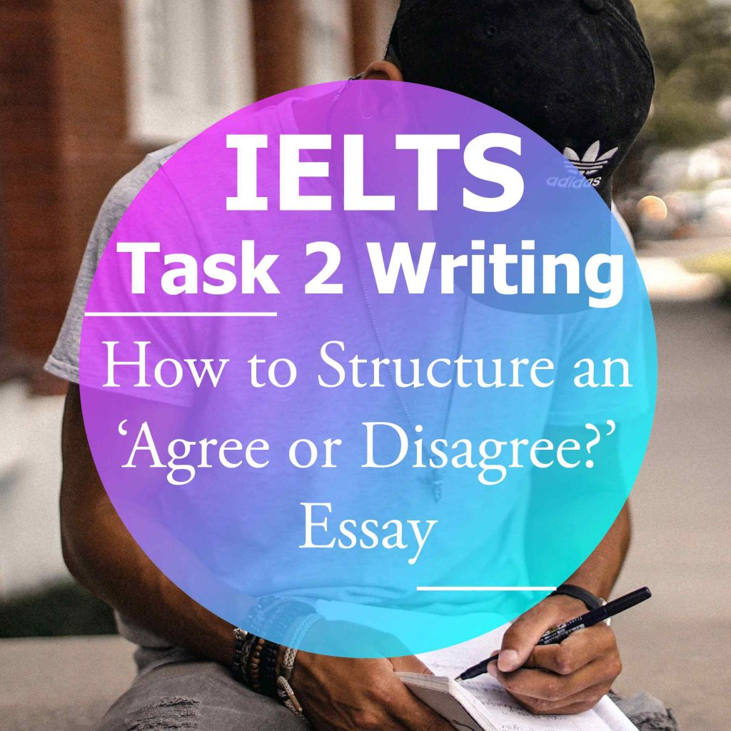 IELTS Writing Task 2: How to Structure an 'Agree or Disagree' Essay