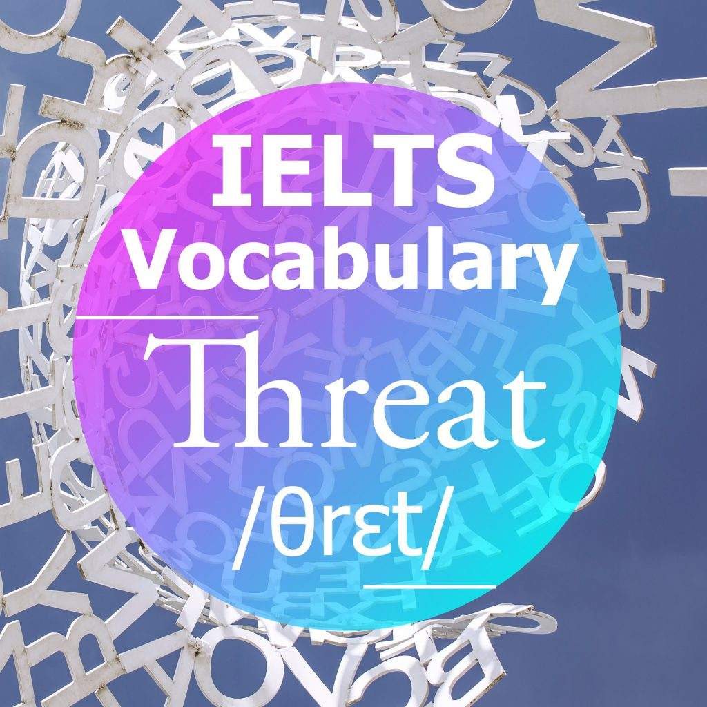IELTS Vocabulary: 'Threat' (noun)