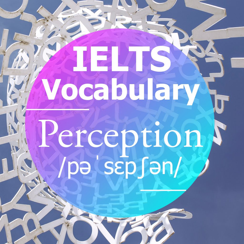 IELTS Vocabulary: 'Perception' (noun)