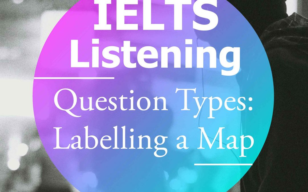 IELTS Listening Question Types: Labelling a Map