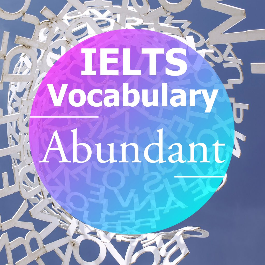 IELTS Vocabulary: 'Abundant' (adjective)