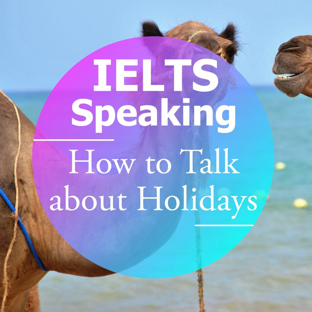 IELTS Speaking: How to talk about holidays