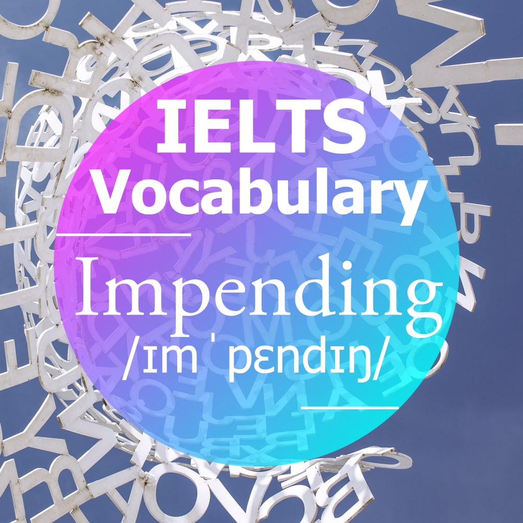 IELTS Vocabulary: 'Impending' (adjective)