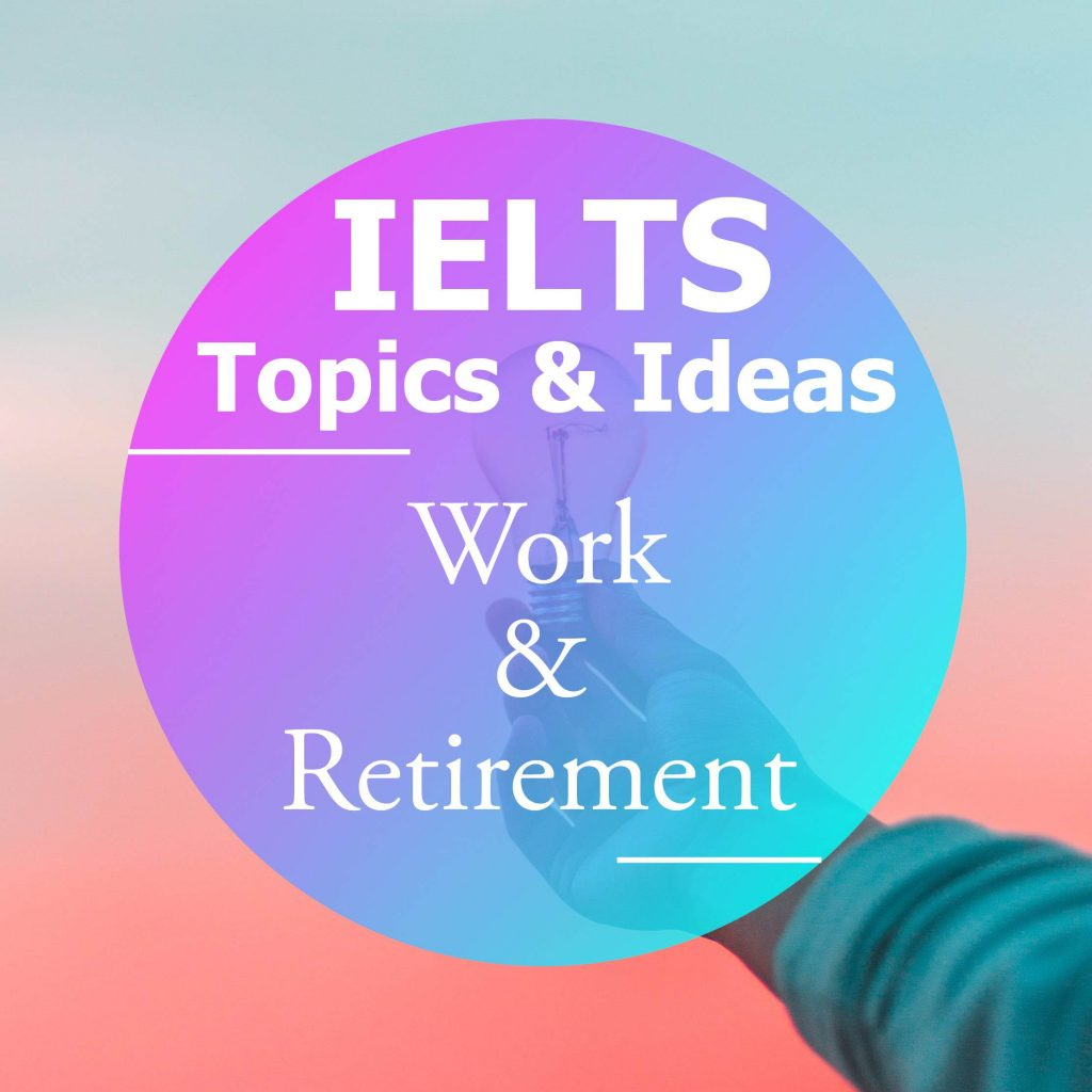 IELTS Ideas and Topics: Work and Retirement