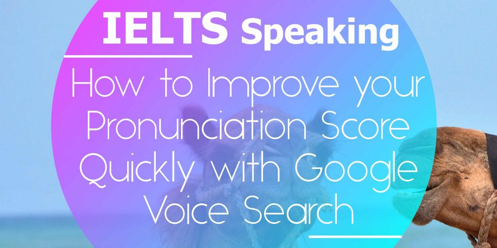 How to Improve your IELTS Speaking Pronunciation Score Quickly with Google Voice Search