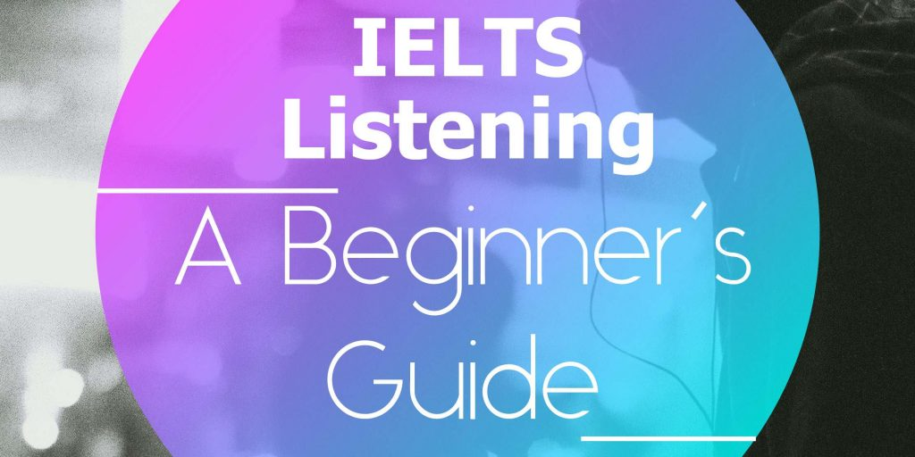A Beginner's Guide to IELTS Listening