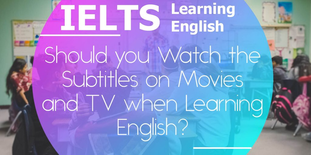 Should you Watch the Subtitles on Movies and TV when Learning English?