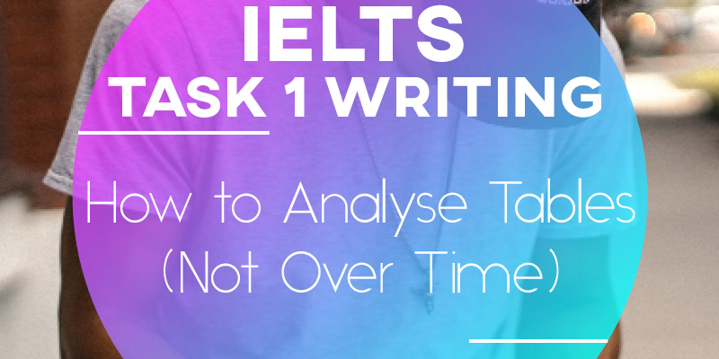IELTS Writing Task 1: How to Analyse Tables (Not Over Time)