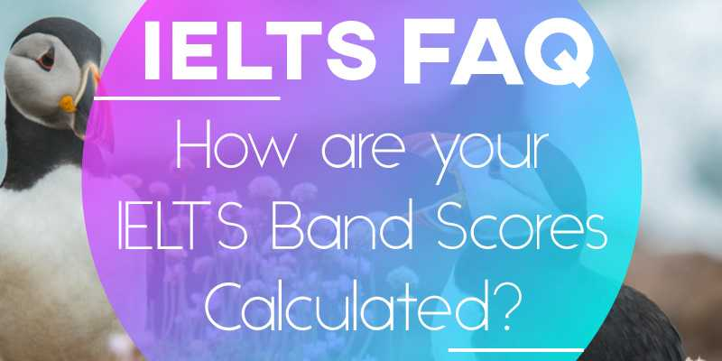 IELTS FAQ: How are your IELTS Band Scores Calculated?