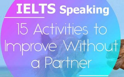 15 Activities to Improve your IELTS Speaking Without a Speaking Partner