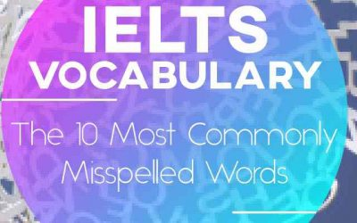 IELTS Vocabulary: The 10 Most Commonly Misspelled Words in English