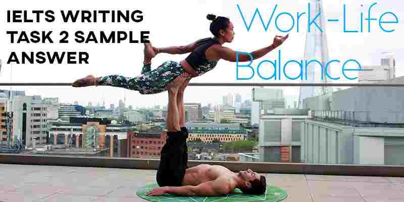 IELTS Writing Task 2 Sample Answer: Work-Life Balance - How to do IELTS