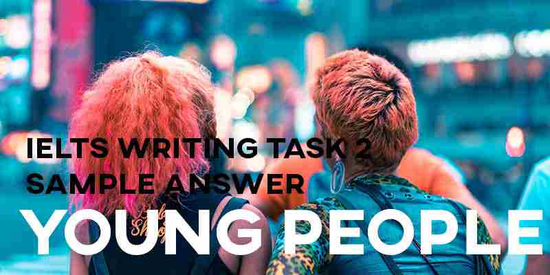 IELTS Writing Task 2 Sample Answer: Populations, Young People (Cambridge 12)