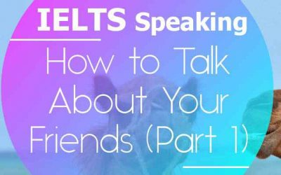 IELTS Speaking: How to Talk About Your Friends (Part 1)