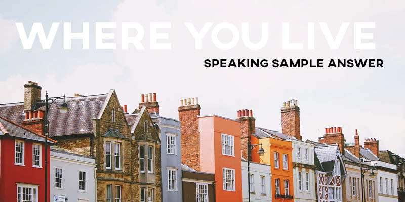 IELTS Speaking: How to Talk About Where You Live and Your Home/Apartment