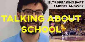 IELTS Speaking Part 1 Model Answer: Talking about School