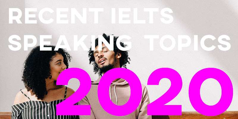 Recent IELTS Speaking Topics and Questions 2020