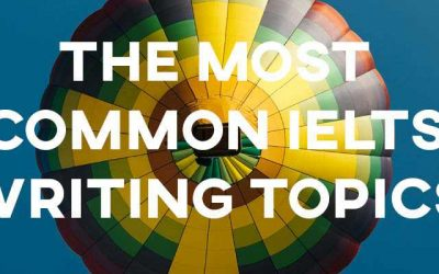 The Most Common IELTS Writing Topics (with Sample Answers!)