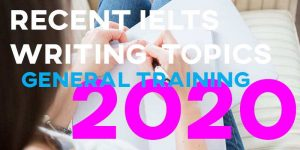 Recent IELTS Writing Topics General Training 2020