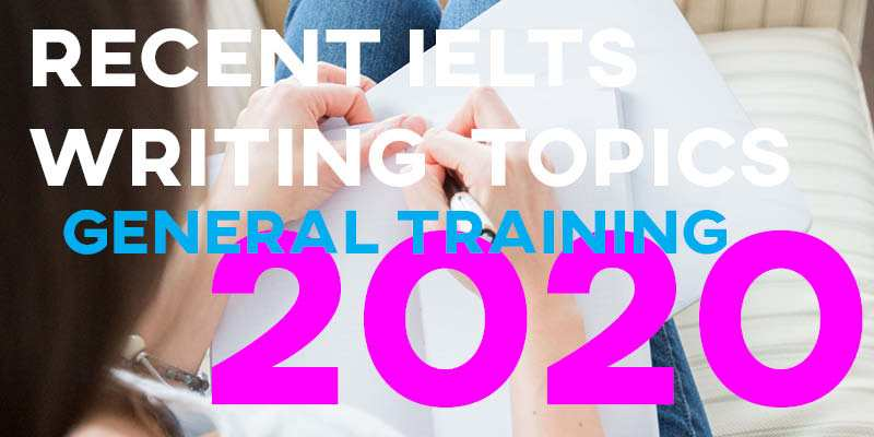 New IELTS General Training Writing Topics and Questions 2020
