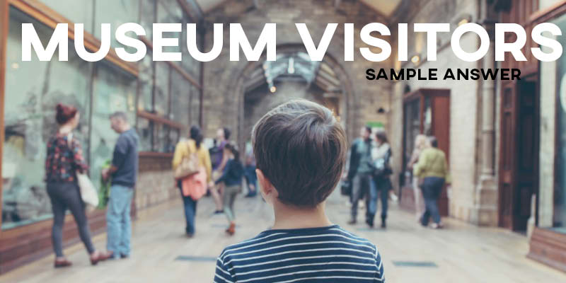 IELTS Writing Task 2 Sample Answer: Museum Visitors & Entrance Fees (Real IELTS Test)