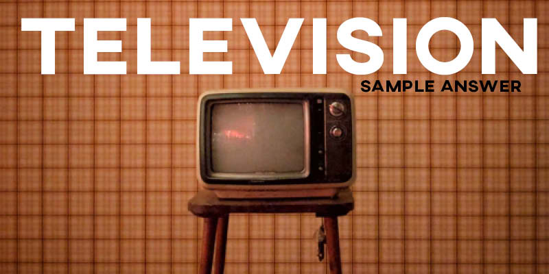 IELTS Writing Task 2 Sample Answer: Television (Real IELTS Test)