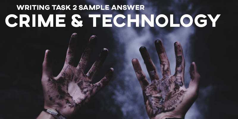 IELTS Writing Task 2 Sample Answer Essay: Crime & Technology (Real Past Tests)