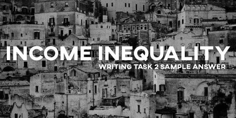 IELTS Writing Task 2 Sample Answer Essay: Income Inequality (Real Past IELTS Test/Exam)