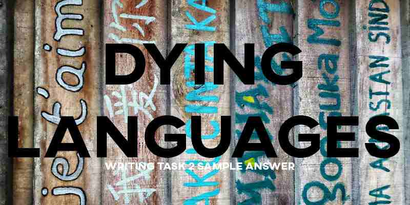 IELTS Writing Task 2 Sample Answer General Training: Dying Languages (Real Past IELTS Test/Exam)