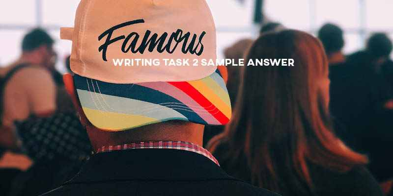 IELTS Writing Task 2 Sample Answer General Training: Fame (Real Past IELTS Test/Exam)
