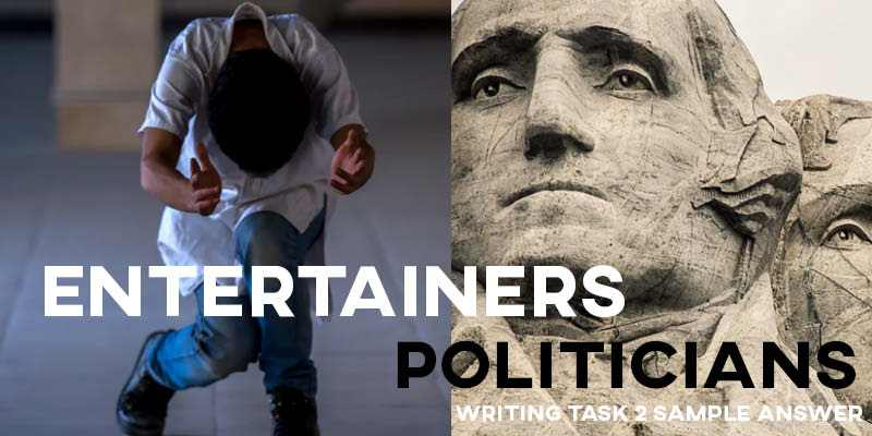IELTS Writing Task 2 Sample Answer Essay: Entertainers & Politicians (Real Past IELTS Tests/Exams)