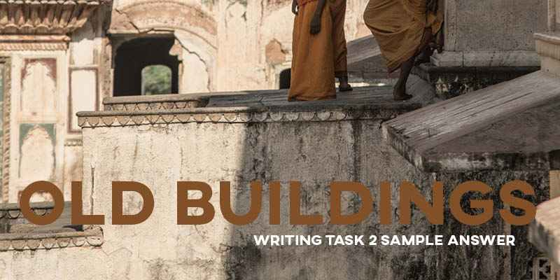 IELTS Writing Task 2 Sample Answer Essay: Old Buildings (Real Past IELTS Tests/Exams)