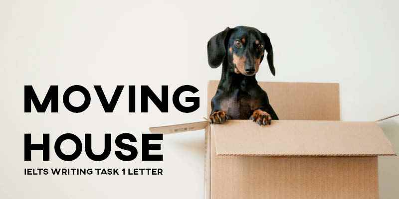 IELTS Writing Task 1 Sample Answer Letter: Moving to a New House (Real Past IELTS Exam/Test)