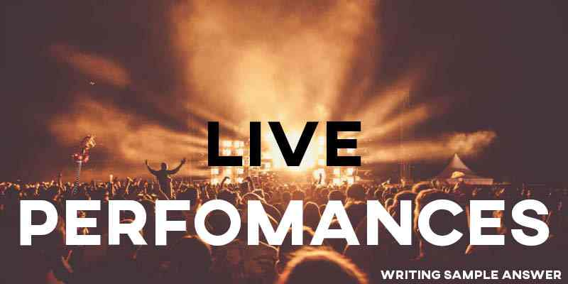 IELTS Writing Task 2 Sample Answer Essay: Live Performances (Real Past IELTS Exam/Test)