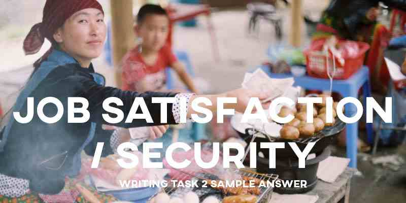 IELTS Writing Task 2 Sample Answer Essay: Job Satisfaction/Security (Real Past IELTS Exam/Test)