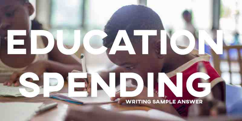 IELTS Writing Task 2 General Training Sample Answer Essay: Education Spending (Real Past IELTS Exam/Test)