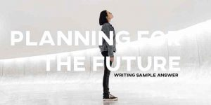 ielts writing task 2 answer essay planning for the future