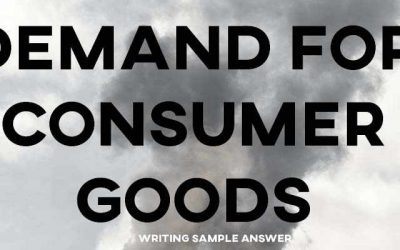 IELTS Writing Task 2 Sample Answer Essay: Demand for Consumer Goods
