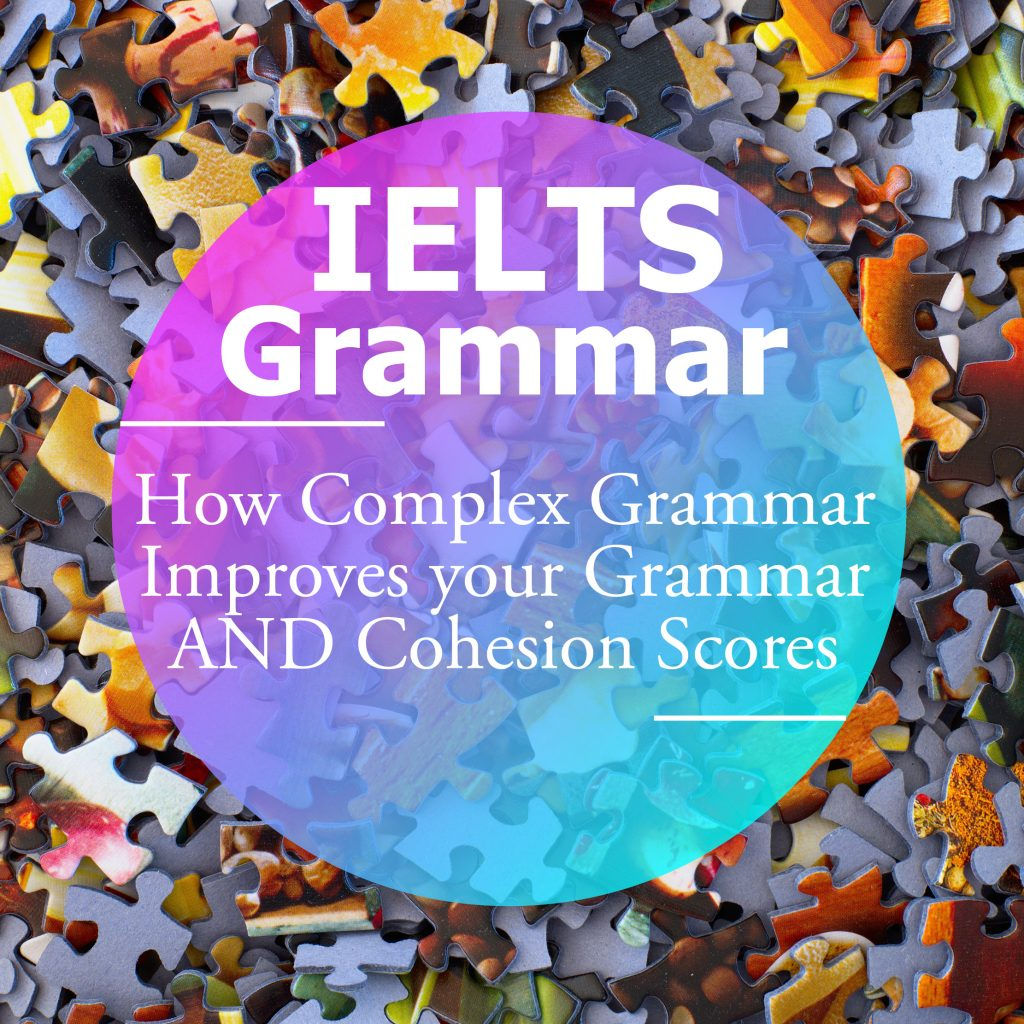IELTS Grammar: How Complex Grammar Improves your Grammar AND Cohesion Scores