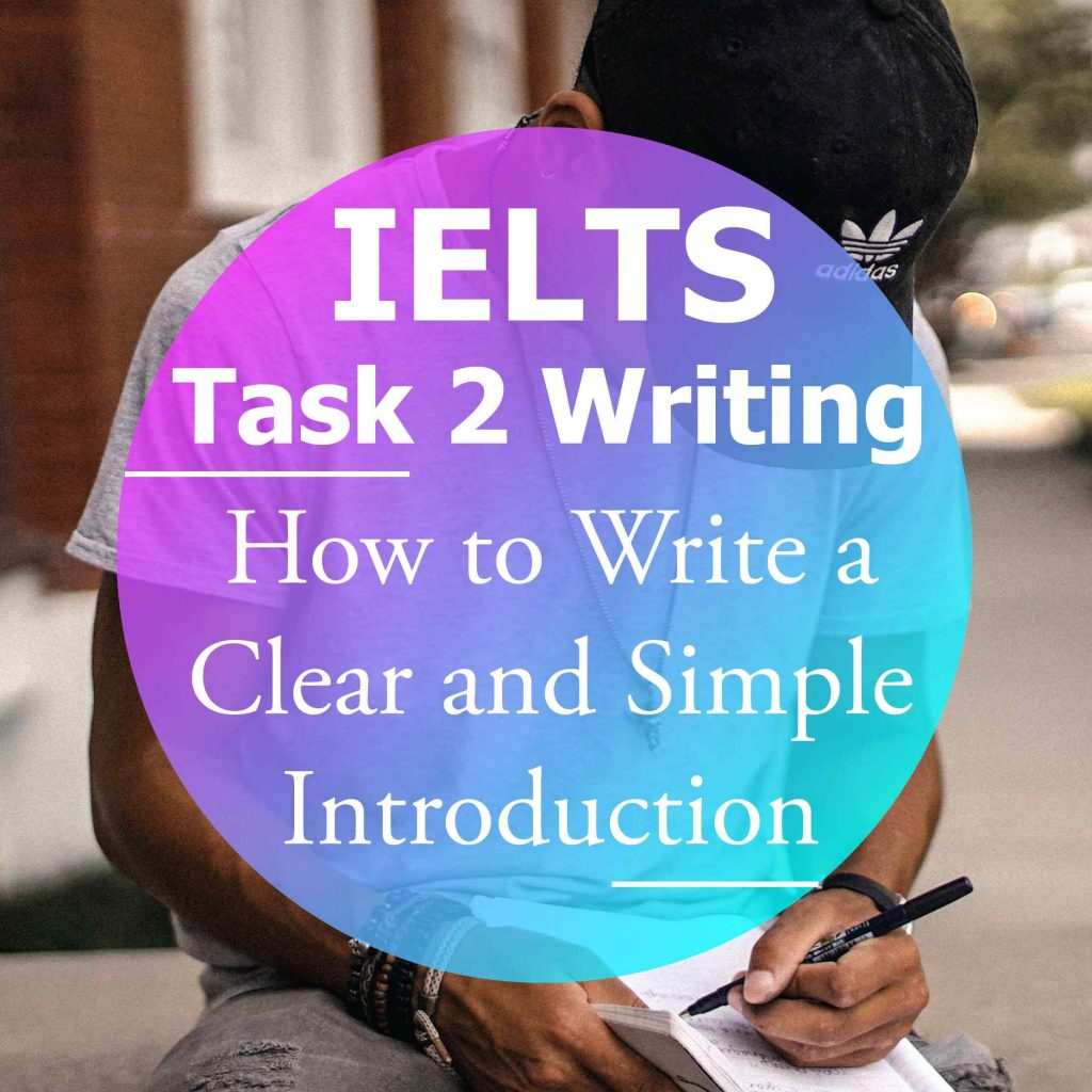 IELTS Task 2 Writing: How to Write a Clear and Simple Introduction