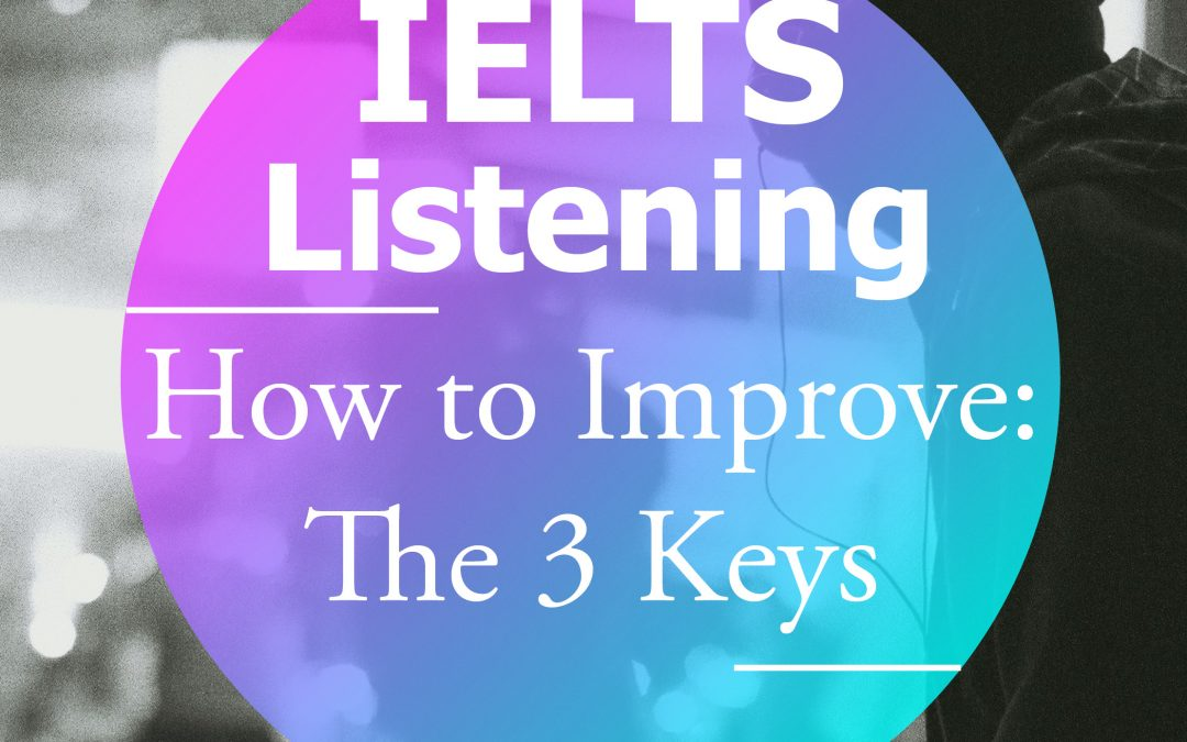 How to Improve your IELTS Listening: The 3 Keys
