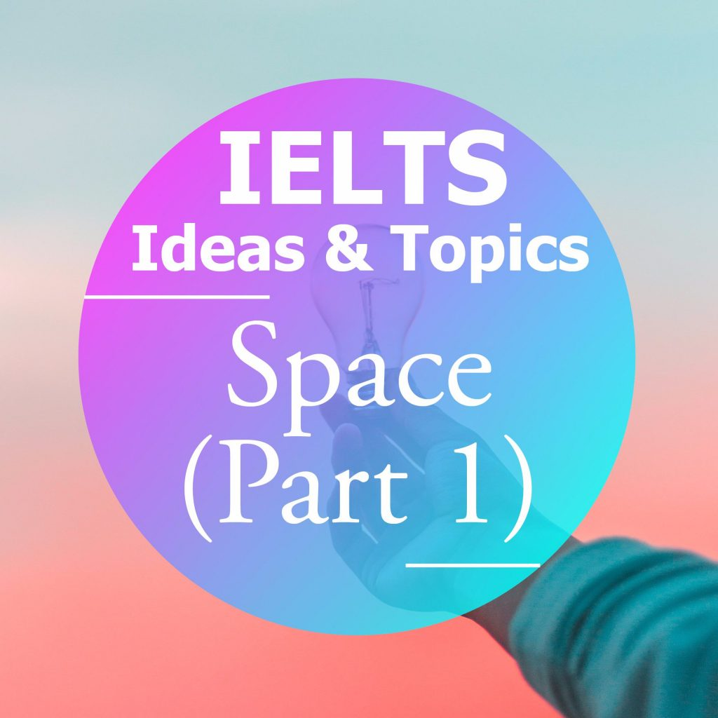 IELTS Ideas & Topics: Space (Part 1)
